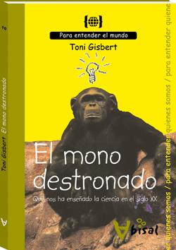 El mono destronado. Qué nos ha enseñado la ciencia del siglo XX